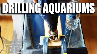 How To: Drill A Glass Aquarium