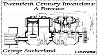 Twentieth Century Inventions: A Forecast | George Sutherland | *Non-fiction, Science | 1/4