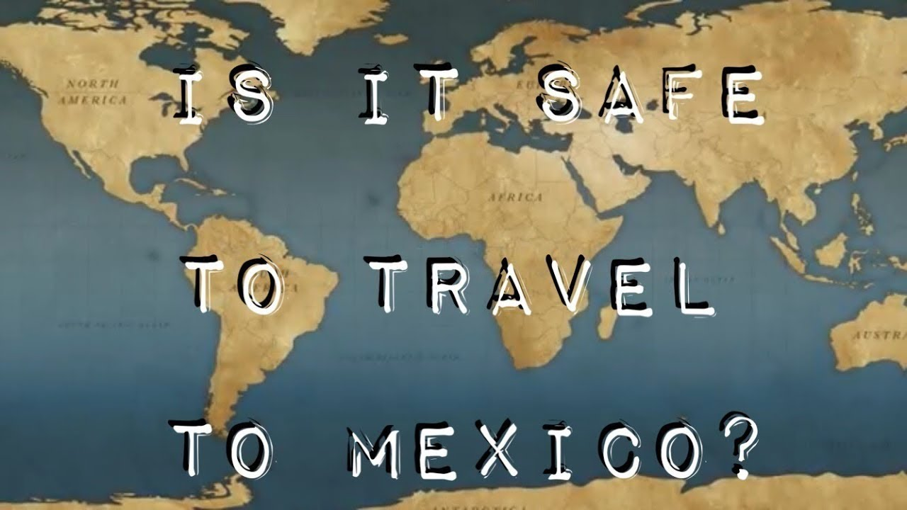 Is it Safe to Travel to Mexico? - YouTube