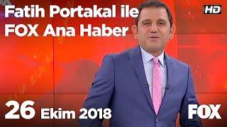 26 Ekim 2018 Fatih Portakal ile FOX Ana Haber