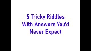 5 Tricky Riddles With Answers You'd Never Expect - Riddle