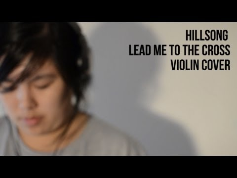 Lead Me to The Cross - Hillsong (violin cover)