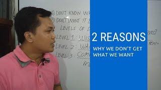 2 Reasons why we don't get what we want