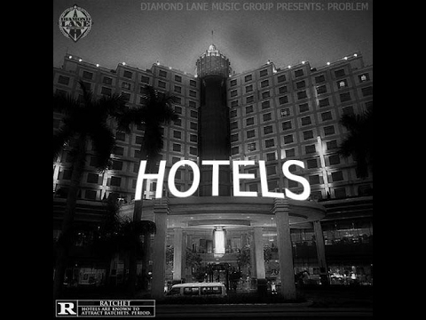 Problem - All She Say Is [Hotels]