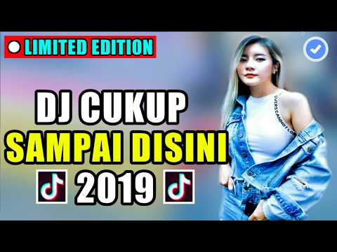 DJ CUKUP SAMPAI DISINI 2019 | LAGU REMIX TIK TOK VIRAL DJ PALING ENAK SEDUNIA 2019