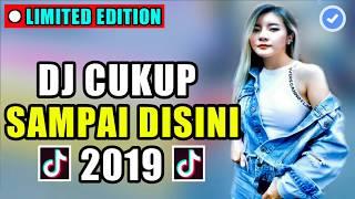[11.60 MB] DJ CUKUP SAMPAI DISINI 2019 | LAGU REMIX TIK TOK VIRAL DJ PALING ENAK SEDUNIA 2019