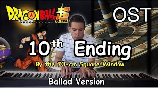 Dragon ball super ending #10 - by the 70-cm square window (ballad piano version)ドラゴンボール 超 ( スーパー )