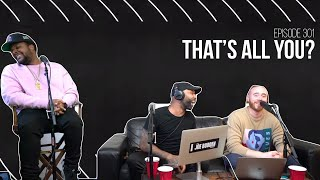 The Joe Budden Podcast Episode 301 | That's All You?