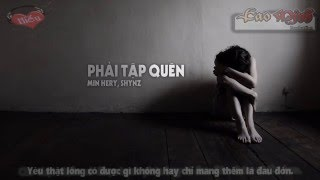 Phải Tập Quên - Min Hery, Shynz [Video Lyric Official HD]