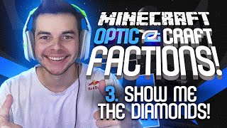 "Minecraft OpTic Factions - (Ep. 3) - ""SHOW ME THE DIAMONDS!"" (OpTicCraft)"