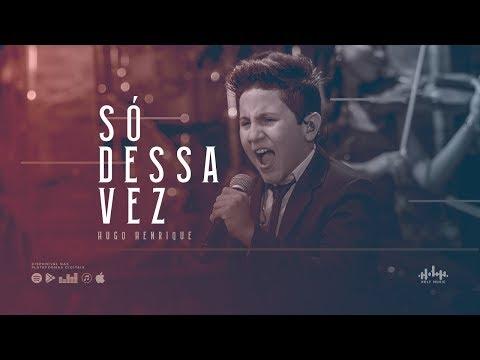 Hugo Henrique - Só Dessa Vez (DVD Só Dessa Vez)