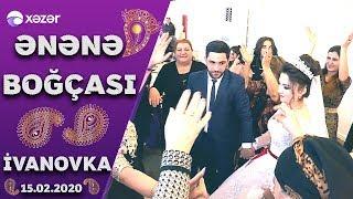 Ənənə Boğçası - İsmayıllı 15.02.2020