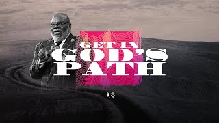 get-in-god-s-path-bishop-t-d-jakes-february-9-2020