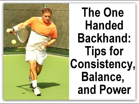 The One Handed backhand: Tips for Consistency, Balance, and Power.