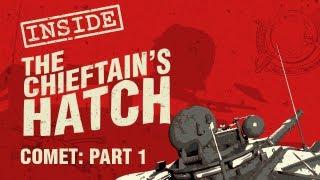 Inside the Chieftain's Hatch: Comet Part 1