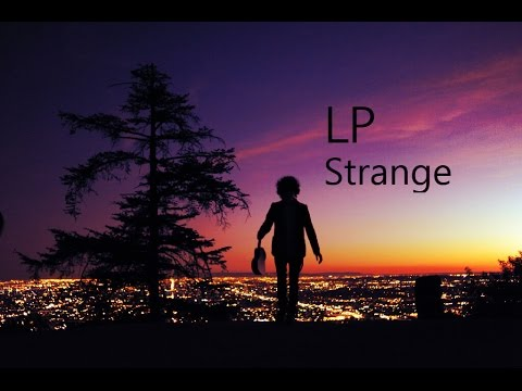 LP – Strange [Lyric Video]