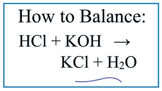 How to Balance HCl + KOH = KCl + H2O (Hydrochloric acid + Potassium hydroxide)