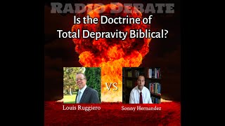Radio Debate: Is the Doctrine of Total Depravity Biblical? (Sonny Hernandez vs. Louis Ruggiero)