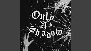 Play Only a Shadow