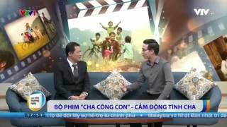 [Cha cõng con] - VTV1 đưa tin - Bộ phim cảm động về tình cha con-Cuoc song thuong ngay VTV1