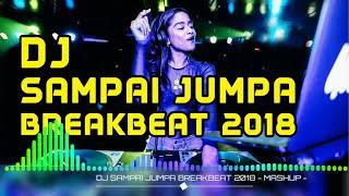 DJ SAMPAI JUMPA BREAKBEAT 2018 - MASHUP -