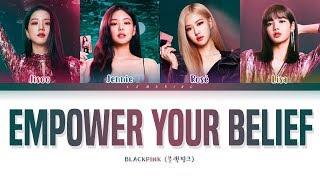 BLACKPINK Empower Your Belief Lyrics (블랙핑크 Empower Your Belief 가사) [Color Coded Lyrics/Eng]
