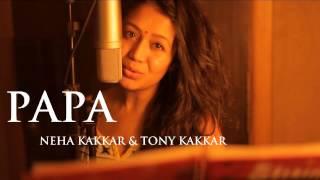Papa - Fathers Day Special Neha Kakkar And Tony Kakkar...Fullmp3song.com