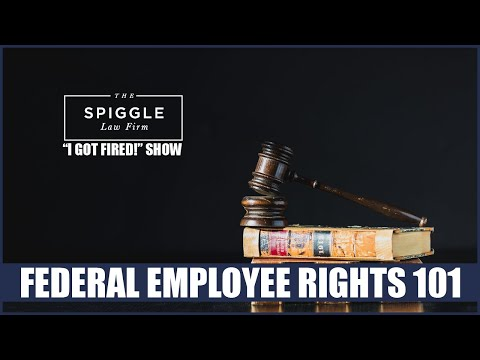 "Federal Employee Rights 101 - ""I Got Fired!"" Show From The Spiggle Law Firm"