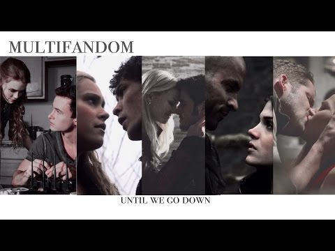 ● Multifandom ● Until We Go Down