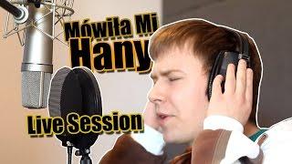 Hany - Mówiła Mi (LIVE SESSION)