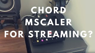 Q&A - Does The Chord Electronics MScaler Improve Music Streaming?