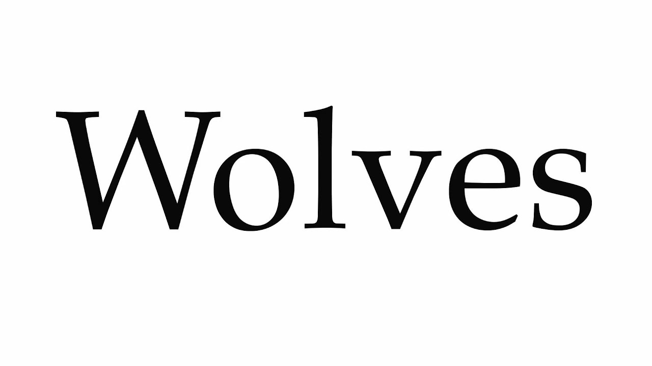 How to Pronounce Wolves