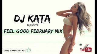 Feel Good February Mix - Presented By DJ KATA