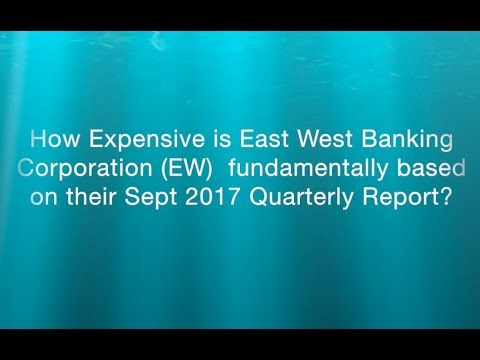 How Expensive is East West Banking Corporation EW  fundamentally based on their September 2017 Quart