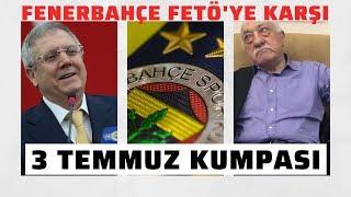 Fenerbahçe, FETÖ'ye karşı | 3 Temmuz kumpası