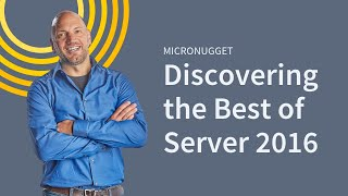 Discovering the Best of Server 2016