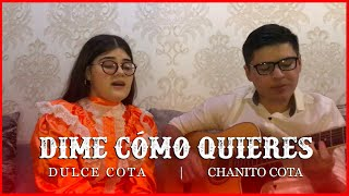 Dime Cómo Quieres - Chanito Cota, Dulce Cota   Nodal, Ángela - MEXICAN COVER