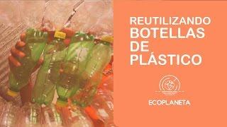 Reutilizando botellas de plástico.