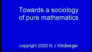 Towards a Sociology of Pure Mathematics | Sociology and Pure Maths | N J Wildberger