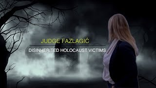 Judge Fazlagić Disinherited Holocaust Victims