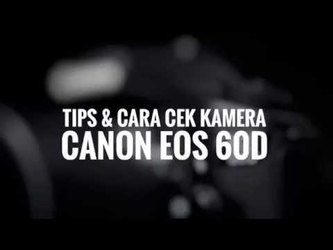 Tips membeli kamera bekas CANON EOS 60d & tips cara mengecek kamera DSLR canon EOS 60d