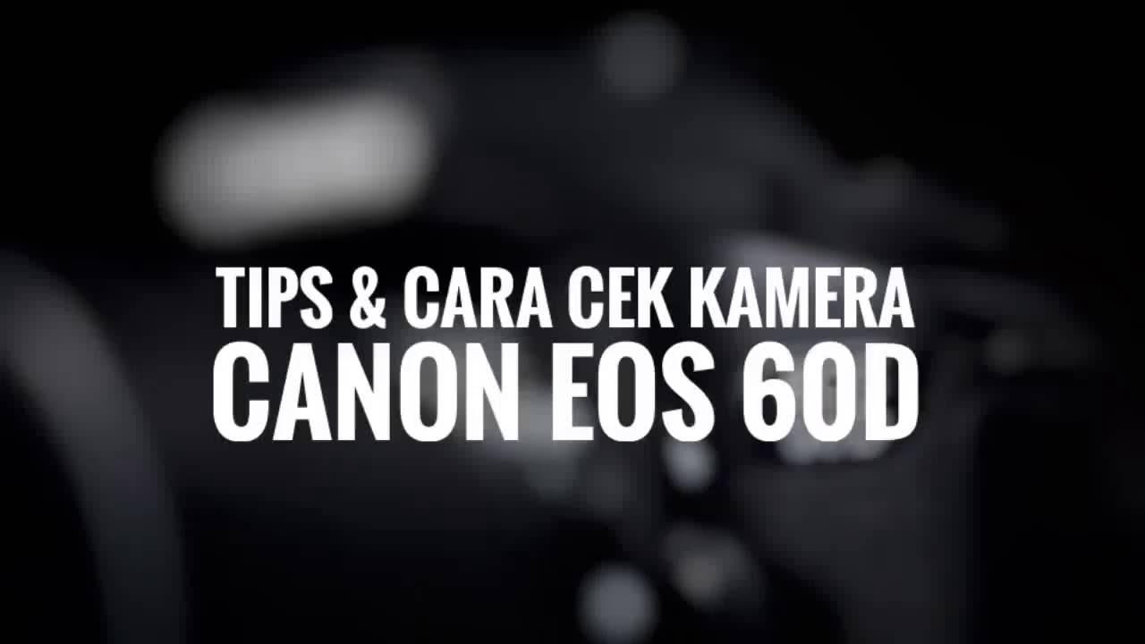 Tips Membeli Kamera Bekas Canon Eos 60d Tips Cara Mengecek Kamera