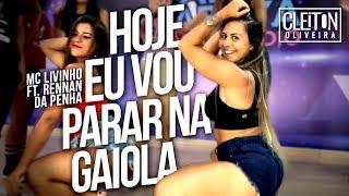 Baixar Hoje Eu Vou Parar na Gaiola - MC Livinho ft. Rennan da Penha ( COREOGRAFIA ) IG: @CLEITONRIOSWAG
