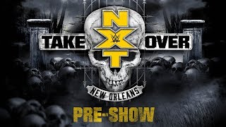 NXT TakeOver: New Orleans Pre-Show: April 7, 2018