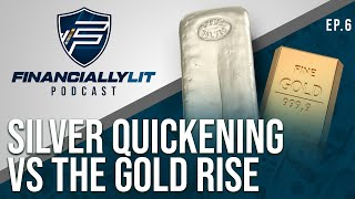 Financially Lit Ep. #06 -  the SILVER quickening vs the GOLD rise!