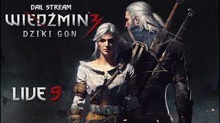 Zagrajmy w Wiedźmin 3: Dziki Gon - Przygody Geralta z Rivii (09) #live - Na żywo
