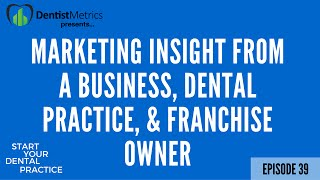Video Episode 39 - Marketing Insight From A Business, Dental Practice, And Franchise Owner download MP3, 3GP, MP4, WEBM, AVI, FLV Agustus 2018