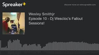 Episode 10 - Dj Wescloc's Fallout Sessions! (part 3 of 7)