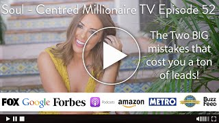 Soul - Centred Millionaire TV Episode 52 - The Two BIG mistakes that cost you a ton of leads!