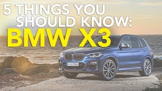 5 Things You Should Know Before Buying a 2018 BWW X3 or BMW X3 M40i